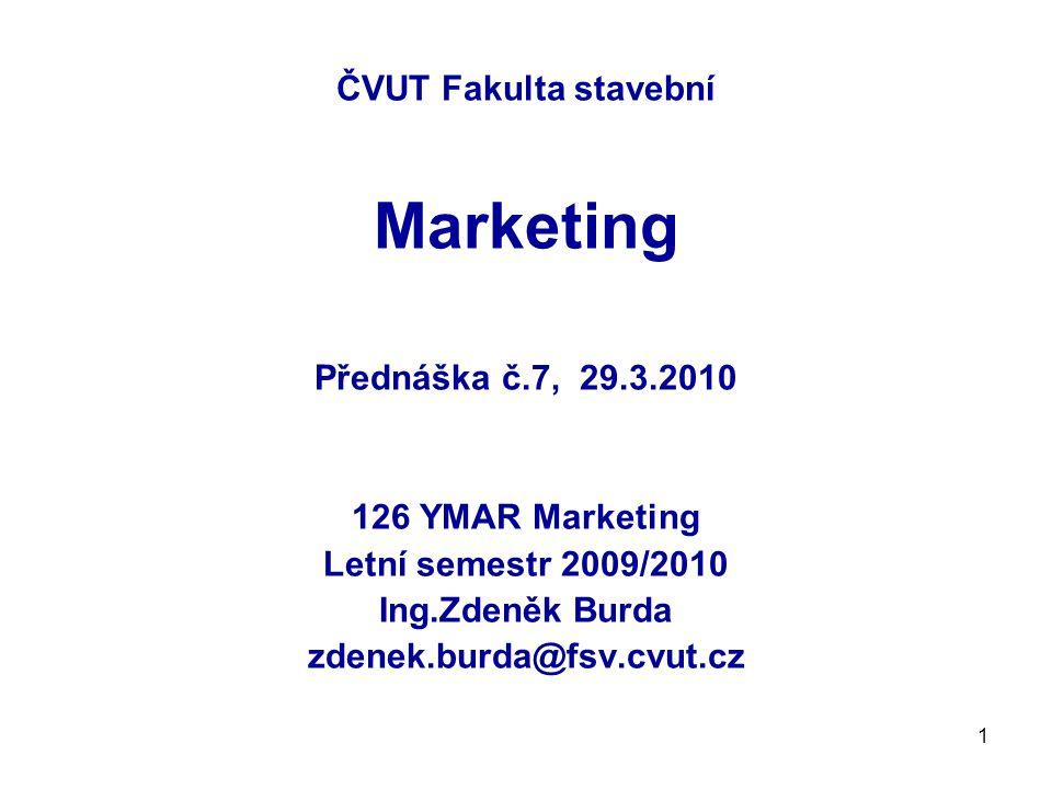1 ČVUT Fakulta stavební Marketing Přednáška č.7, 29.3.2010 126 YMAR Marketing Letní semestr 2009/2010 Ing.Zdeněk Burda zdenek.burda@fsv.cvut.cz