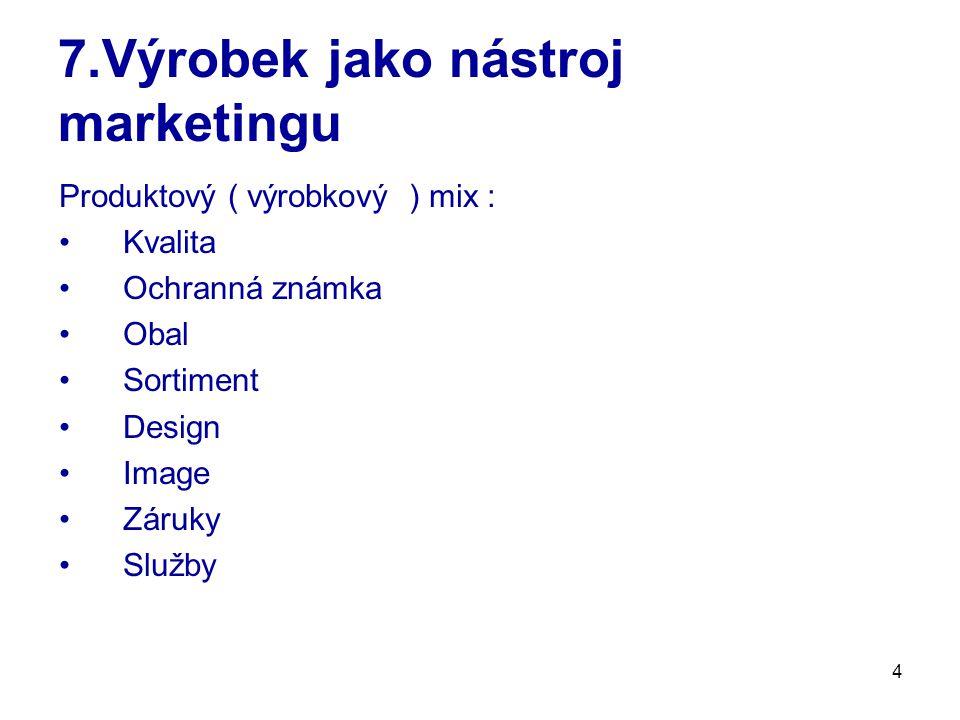 5 7.1.Marketingové pojetí výrobku Výrobek ( služba ) zaujímá v rámci marketingových nástrojů nesporně dominantní pozici ( základní ingredience).