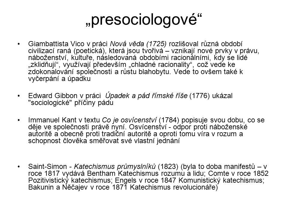 """""""presociologové Giambattista Vico v práci Nová věda (1725) rozlišoval různá období civilizací raná (poetická), která jsou tvořivá – vznikají nové prvky v právu, náboženství, kultuře, následovaná obdobími racionálními, kdy se lidé """"zklidňují , využívají především """"chladné racionality , což vede ke zdokonalování společnosti a růstu blahobytu."""