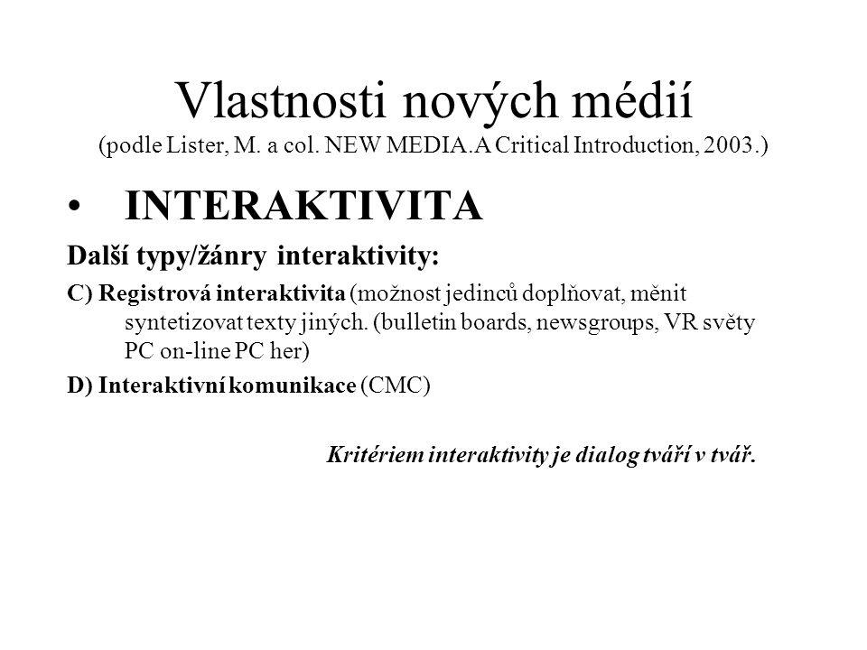 Vlastnosti nových médií (podle Lister, M. a col. NEW MEDIA.A Critical Introduction, 2003.) INTERAKTIVITA Další typy/žánry interaktivity: C) Registrová