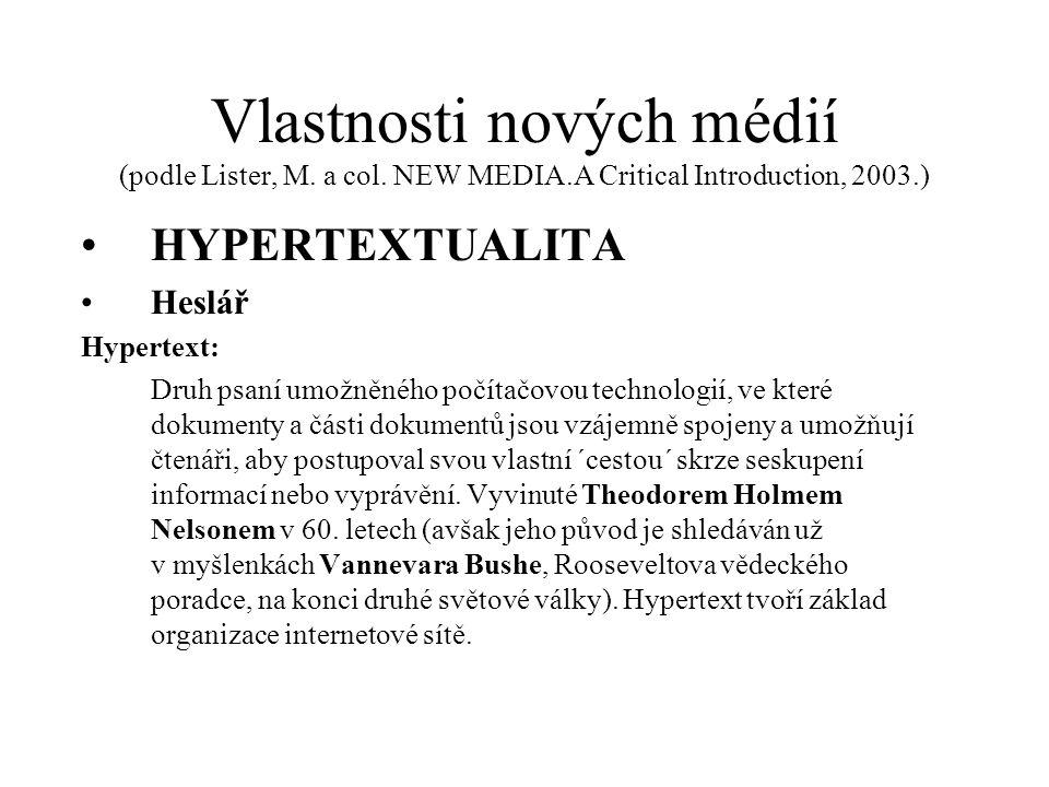 Vlastnosti nových médií (podle Lister, M. a col. NEW MEDIA.A Critical Introduction, 2003.) HYPERTEXTUALITA Heslář Hypertext: Druh psaní umožněného poč