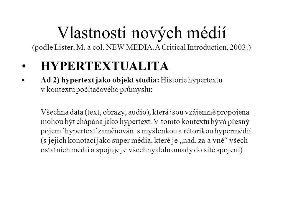 Vlastnosti nových médií (podle Lister, M. a col. NEW MEDIA.A Critical Introduction, 2003.) HYPERTEXTUALITA Ad 2) hypertext jako objekt studia: Histori