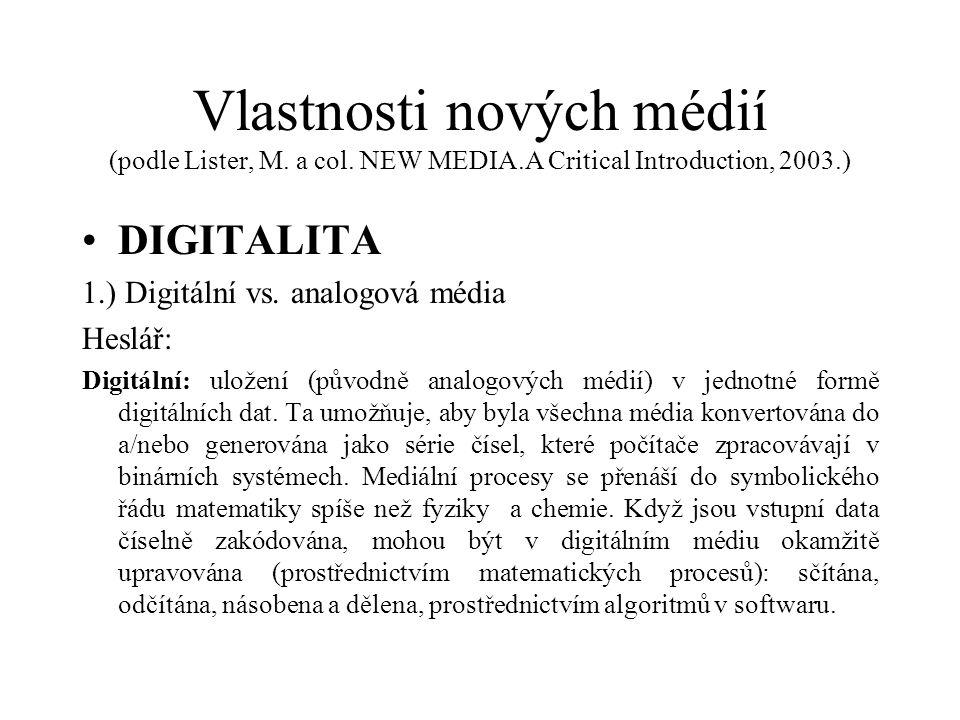 Vlastnosti nových médií (podle Lister, M. a col. NEW MEDIA.A Critical Introduction, 2003.) DIGITALITA 1.) Digitální vs. analogová média Heslář: Digitá