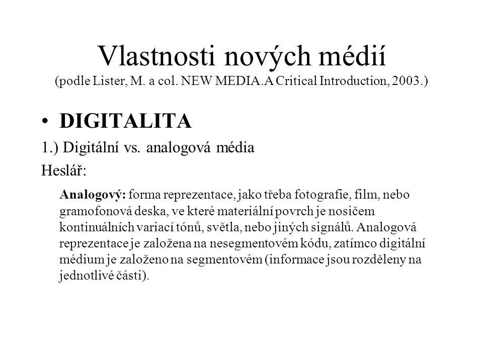 Vlastnosti nových médií (podle Lister, M. a col. NEW MEDIA.A Critical Introduction, 2003.) DIGITALITA 1.) Digitální vs. analogová média Heslář: Analog