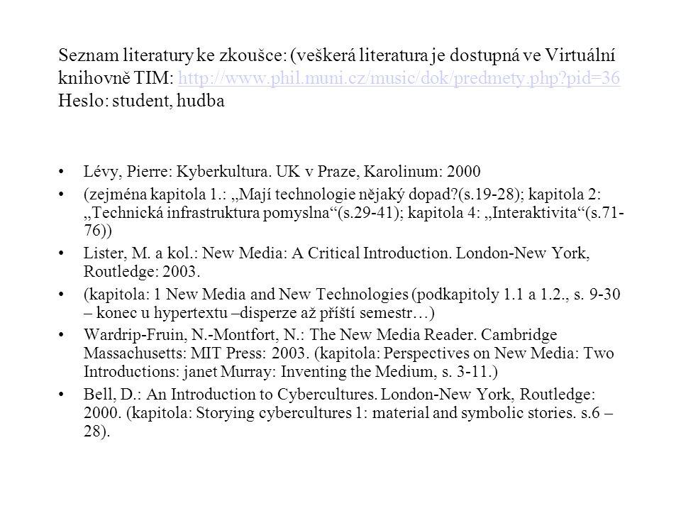 Seznam literatury ke zkoušce: (veškerá literatura je dostupná ve Virtuální knihovně TIM: http://www.phil.muni.cz/music/dok/predmety.php?pid=36 Heslo: