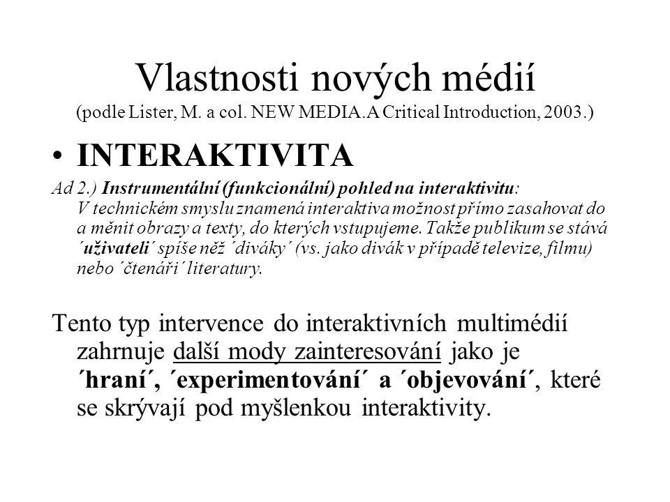 Vlastnosti nových médií (podle Lister, M. a col. NEW MEDIA.A Critical Introduction, 2003.) INTERAKTIVITA Ad 2.) Instrumentální (funkcionální) pohled n