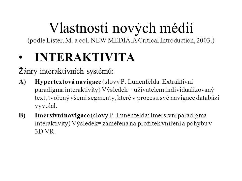 Vlastnosti nových médií (podle Lister, M. a col. NEW MEDIA.A Critical Introduction, 2003.) INTERAKTIVITA Žánry interaktivních systémů: A)Hypertextová