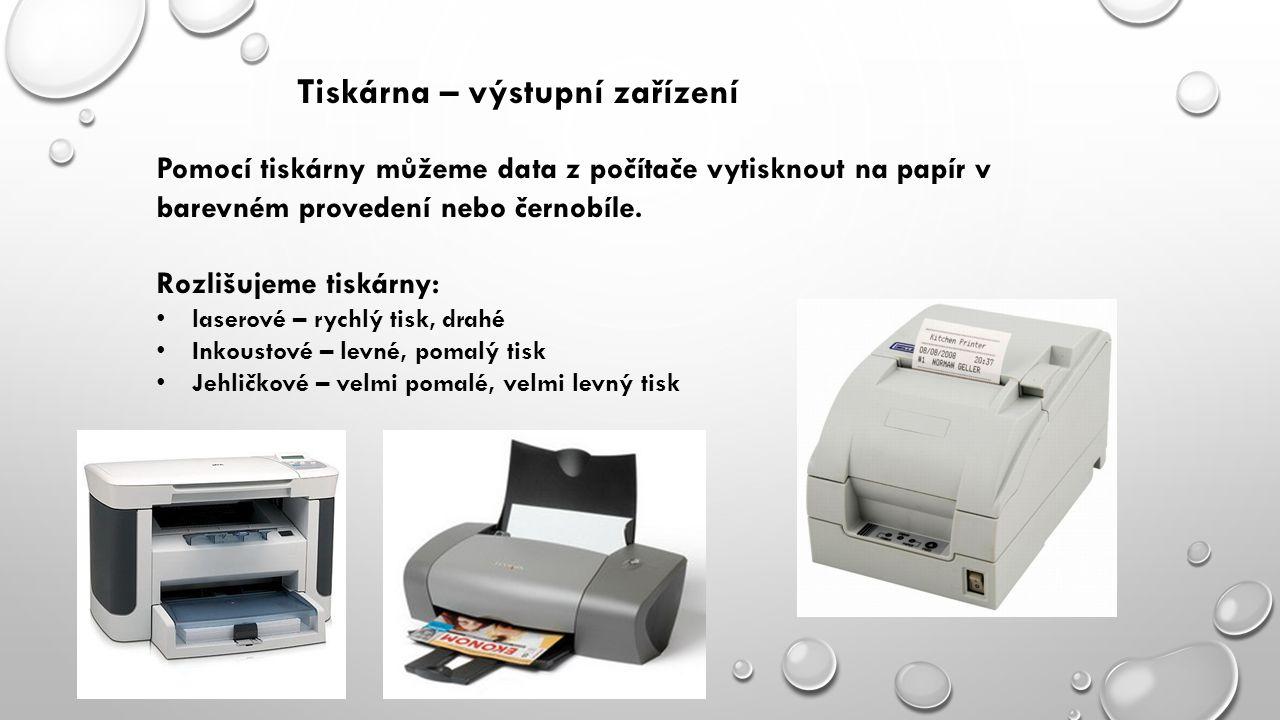 Tiskárna – výstupní zařízení Pomocí tiskárny můžeme data z počítače vytisknout na papír v barevném provedení nebo černobíle.