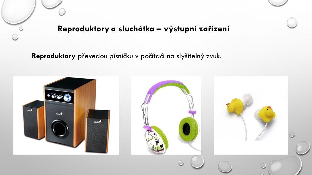 Reproduktory a sluchátka – výstupní zařízení Reproduktory převedou písničku v počítači na slyšitelný zvuk.