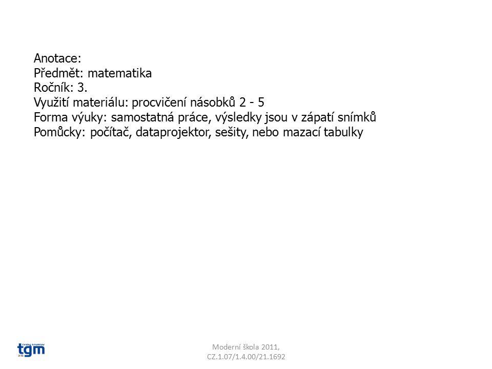 Anotace: Předmět: matematika Ročník: 3. Využití materiálu: procvičení násobků 2 - 5 Forma výuky: samostatná práce, výsledky jsou v zápatí snímků Pomůc