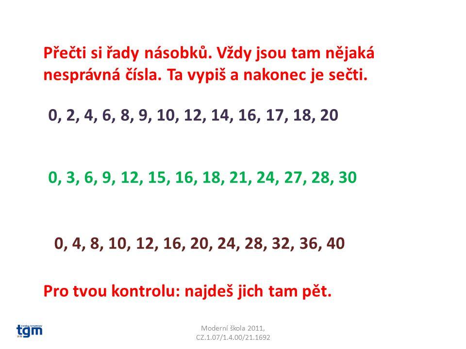 Moderní škola 2011, CZ.1.07/1.4.00/21.1692 Přečti si řady násobků. Vždy jsou tam nějaká nesprávná čísla. Ta vypiš a nakonec je sečti. Pro tvou kontrol
