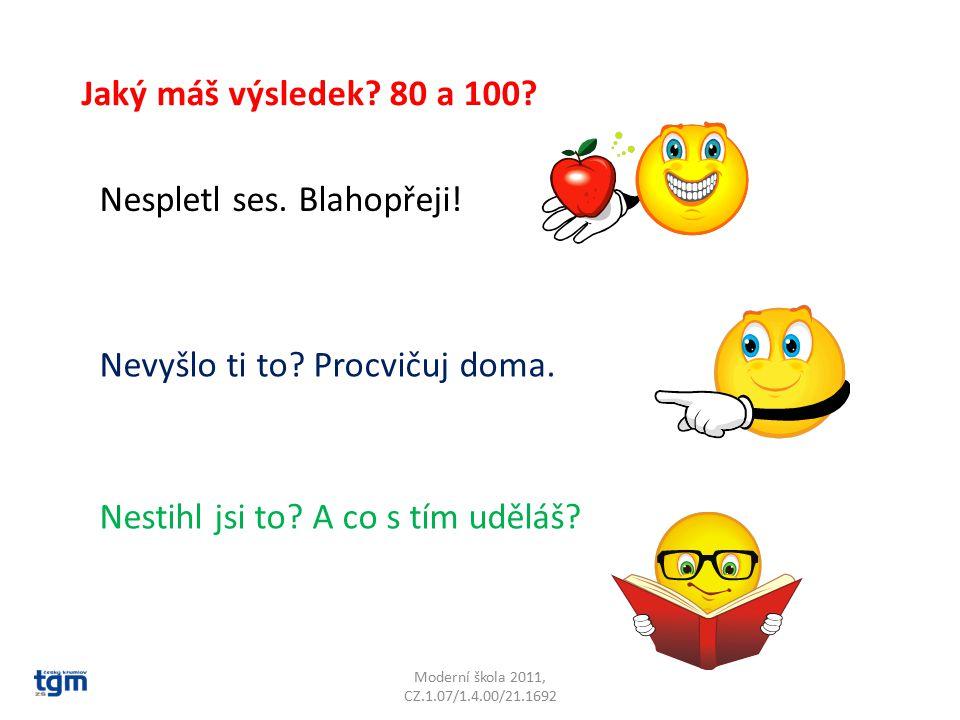 Moderní škola 2011, CZ.1.07/1.4.00/21.1692 Jaký máš výsledek.