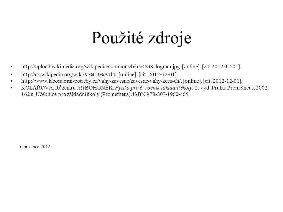 Použité zdroje http://upload.wikimedia.org/wikipedia/commons/b/b5/CGKilogram.jpg. [online]. [cit. 2012-12-01]. http://cs.wikipedia.org/wiki/V%C3%A1hy.
