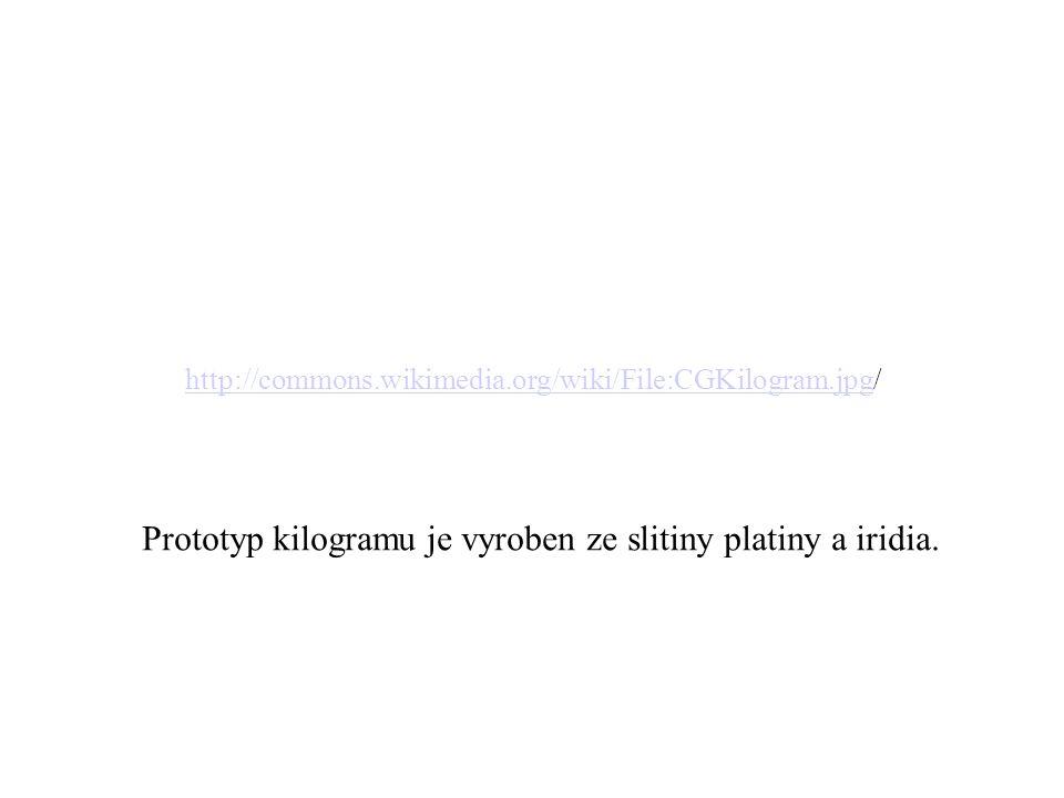 Prototyp kilogramu je vyroben ze slitiny platiny a iridia. http://commons.wikimedia.org/wiki/File:CGKilogram.jpghttp://commons.wikimedia.org/wiki/File