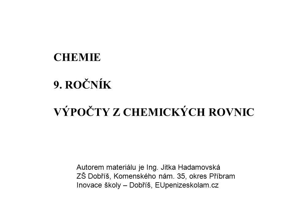 CHEMIE 9.ROČNÍK VÝPOČTY Z CHEMICKÝCH ROVNIC Autorem materiálu je Ing.