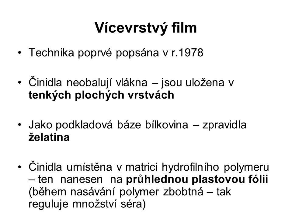 Vícevrstvý film Technika poprvé popsána v r.1978 Činidla neobalují vlákna – jsou uložena v tenkých plochých vrstvách Jako podkladová báze bílkovina – zpravidla želatina Činidla umístěna v matrici hydrofilního polymeru – ten nanesen na průhlednou plastovou fólii (během nasávání polymer zbobtná – tak reguluje množství séra)