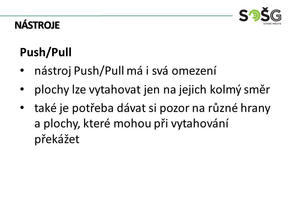 NÁSTROJE Push/Pull nástroj Push/Pull má i svá omezení plochy lze vytahovat jen na jejich kolmý směr také je potřeba dávat si pozor na různé hrany a pl