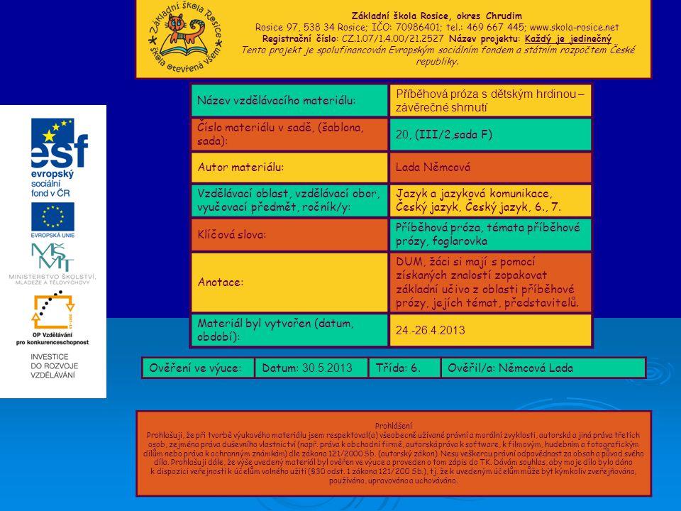 Autorem materiálu a všech jeho částí, není-li uvedeno jinak, je Lada Němcová.1 Základní škola Rosice, okres Chrudim Rosice 97, 538 34 Rosice; IČO: 70986401; tel.: 469 667 445; www.skola-rosice.net Registrační číslo: CZ.1.07/1.4.00/21.2527 Název projektu: Každý je jedinečný Tento projekt je spolufinancován Evropským sociálním fondem a státním rozpočtem České republiky.