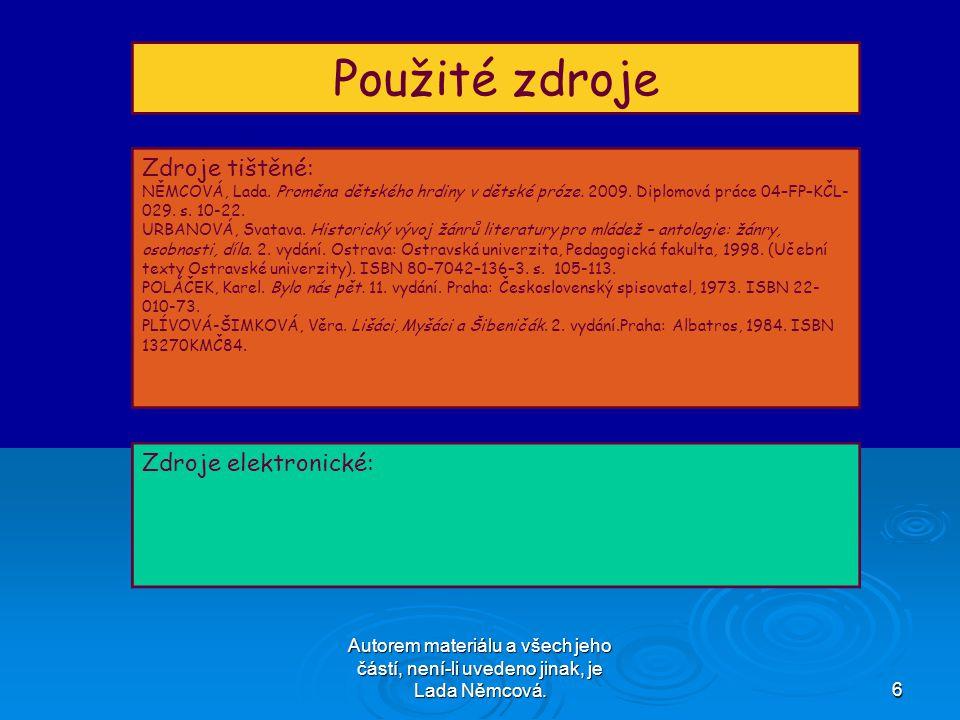Autorem materiálu a všech jeho částí, není-li uvedeno jinak, je Lada Němcová.6 Použité zdroje Zdroje tištěné: NĚMCOVÁ, Lada.