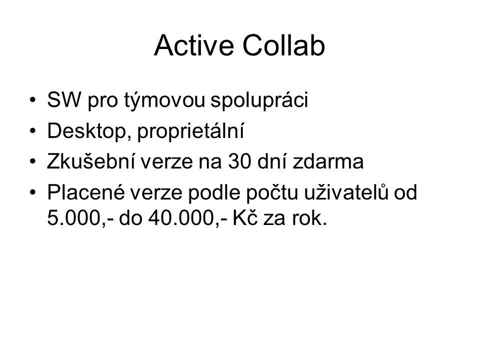 Active Collab SW pro týmovou spolupráci Desktop, proprietální Zkušební verze na 30 dní zdarma Placené verze podle počtu uživatelů od 5.000,- do 40.000,- Kč za rok.