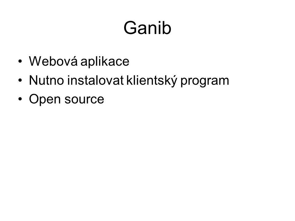 Ganib Webová aplikace Nutno instalovat klientský program Open source