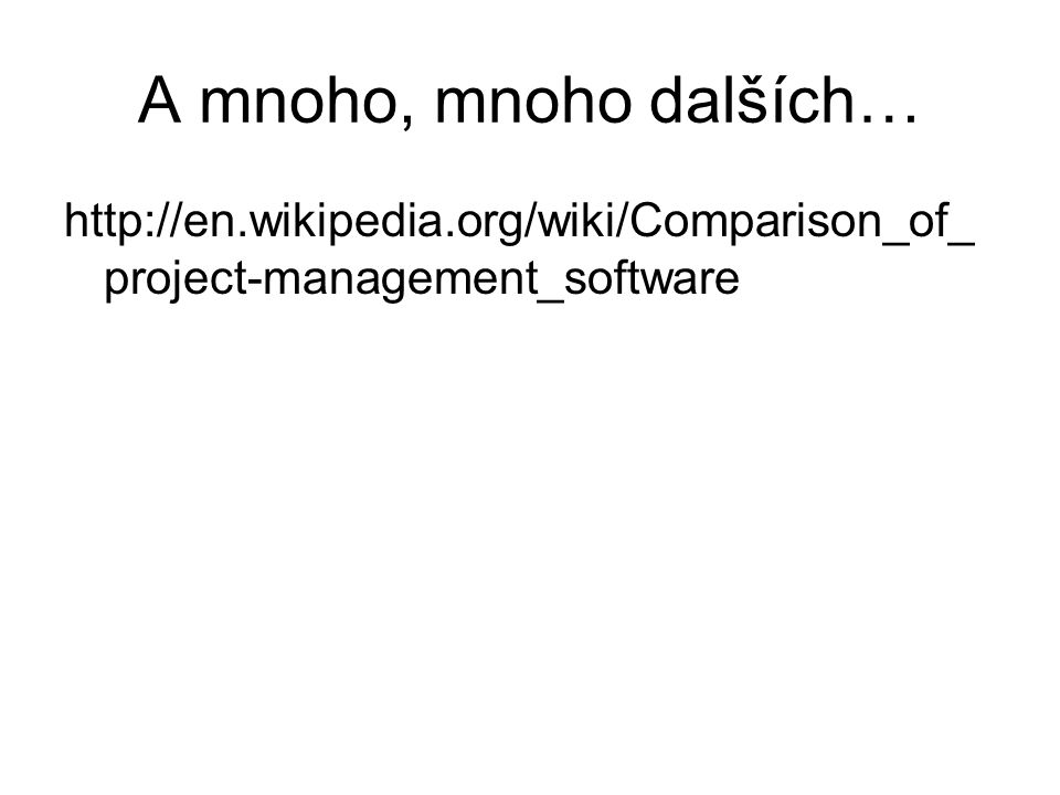 A mnoho, mnoho dalších… http://en.wikipedia.org/wiki/Comparison_of_ project-management_software