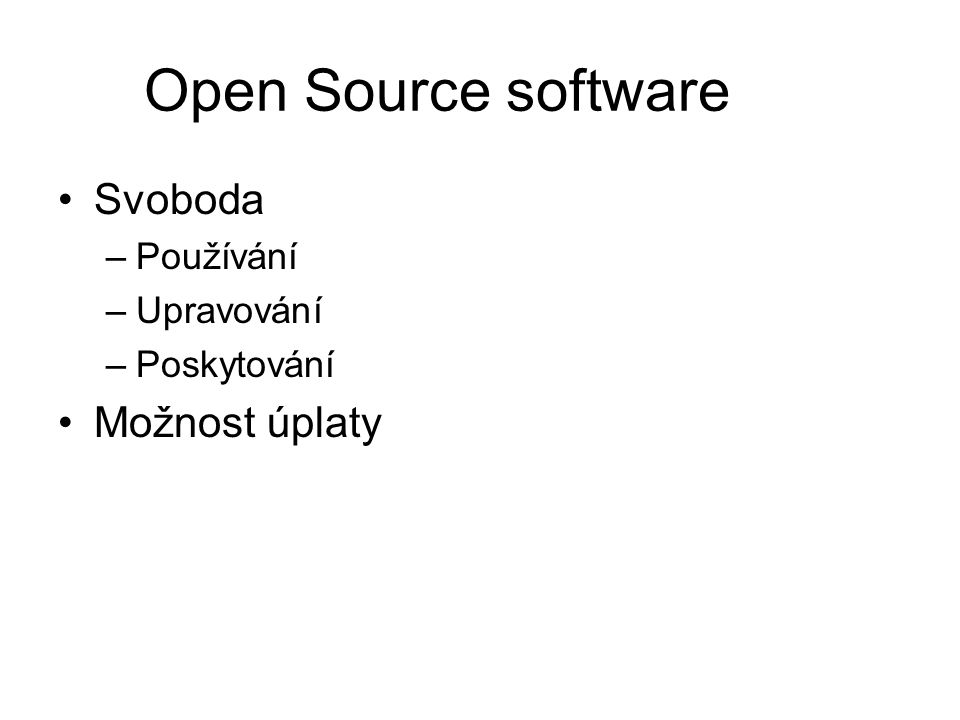 Dedinice Open Source (Bruce Perens, 1998) 1) Free Redistribution 2) Source Code 3) Derived Works 4) Integrity of The Autor's Source Code