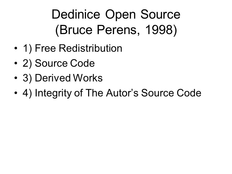 Definice Open Source (Bruce Perens, 1998) 5) No Discrimination Against Person or Group 6) No Discrimination Against Field of Using