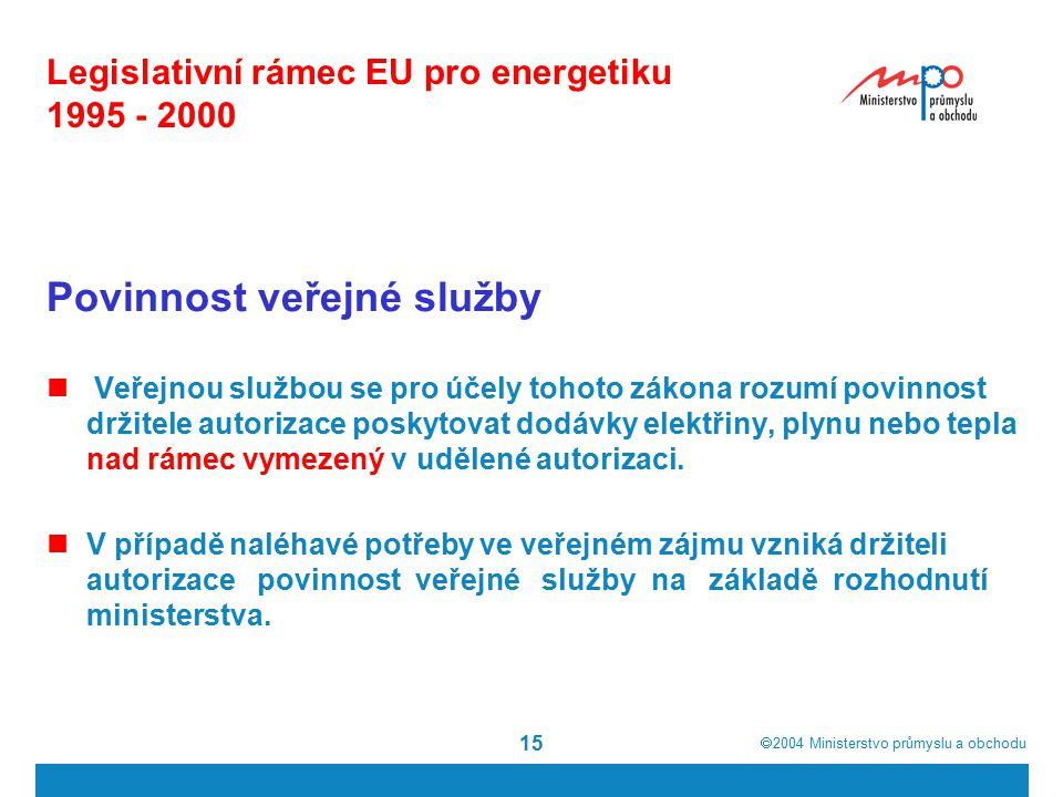  2004  Ministerstvo průmyslu a obchodu 15 Legislativní rámec EU pro energetiku 1995 - 2000 Povinnost veřejné služby Veřejnou službou se pro účely tohoto zákona rozumí povinnost držitele autorizace poskytovat dodávky elektřiny, plynu nebo tepla nad rámec vymezený v udělené autorizaci.
