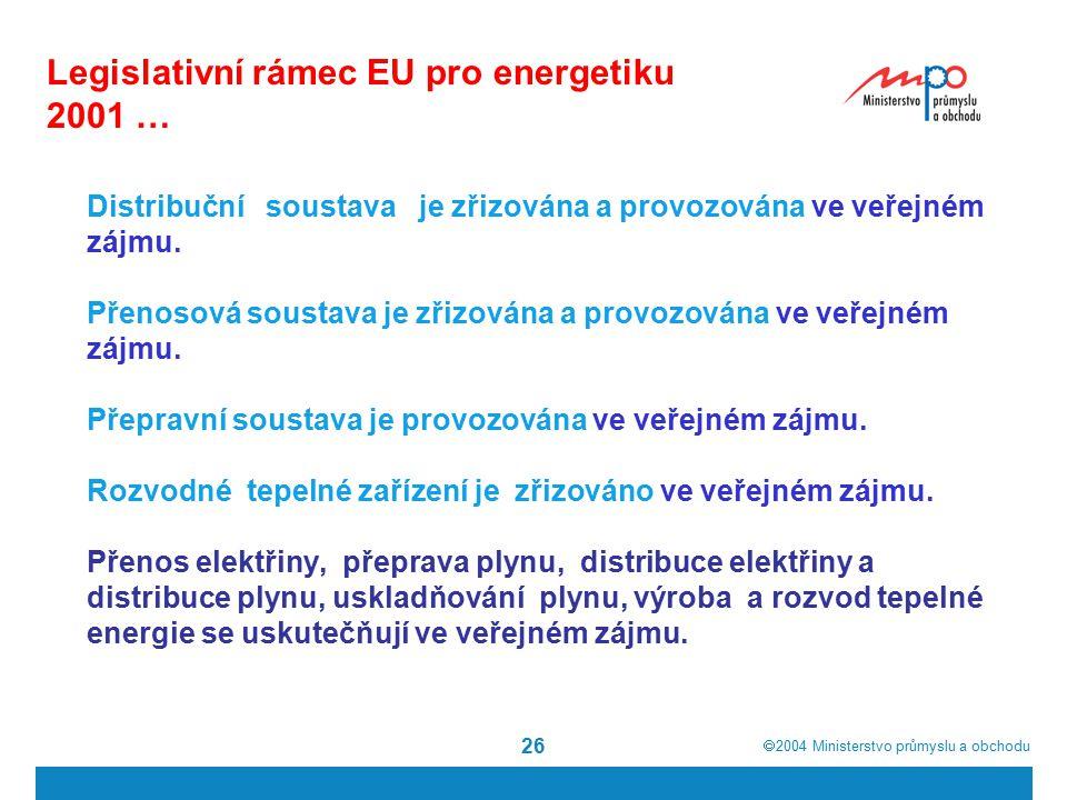  2004  Ministerstvo průmyslu a obchodu 26 Legislativní rámec EU pro energetiku 2001 … Distribuční soustava je zřizována a provozována ve veřejném zájmu.