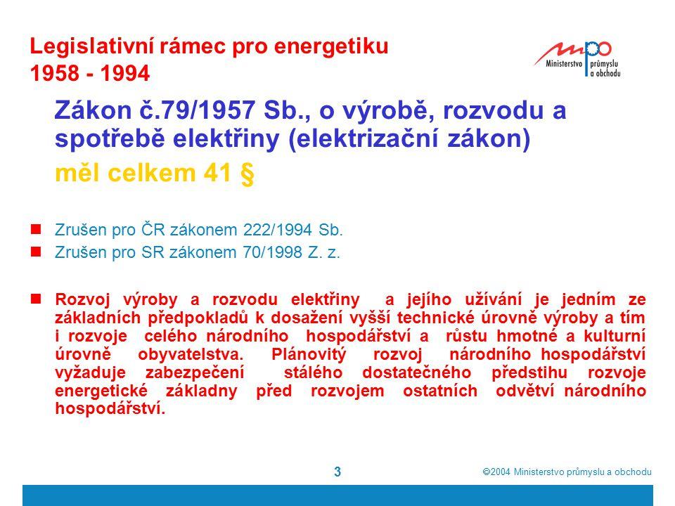  2004  Ministerstvo průmyslu a obchodu 3 Legislativní rámec pro energetiku 1958 - 1994 Zákon č.79/1957 Sb., o výrobě, rozvodu a spotřebě elektřiny (elektrizační zákon) měl celkem 41 § Zrušen pro ČR zákonem 222/1994 Sb.