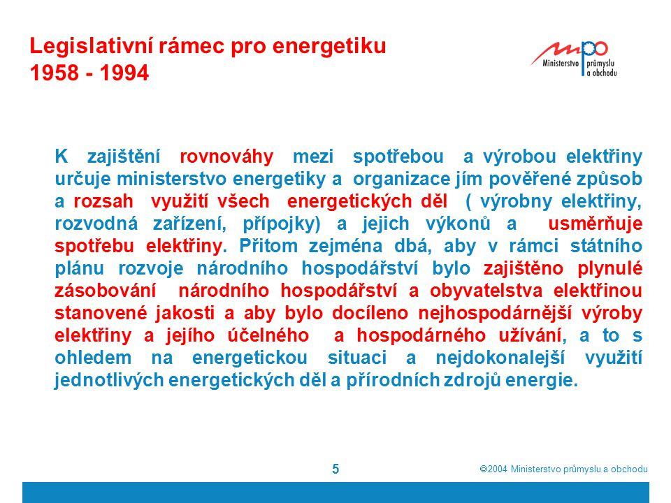  2004  Ministerstvo průmyslu a obchodu 5 Legislativní rámec pro energetiku 1958 - 1994 K zajištění rovnováhy mezi spotřebou a výrobou elektřiny určuje ministerstvo energetiky a organizace jím pověřené způsob a rozsah využití všech energetických děl ( výrobny elektřiny, rozvodná zařízení, přípojky) a jejich výkonů a usměrňuje spotřebu elektřiny.