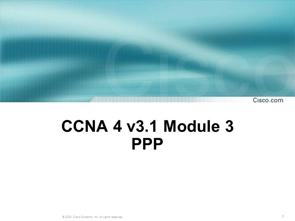 1 © 2004, Cisco Systems, Inc. All rights reserved. CCNA 4 v3.1 Module 3 PPP