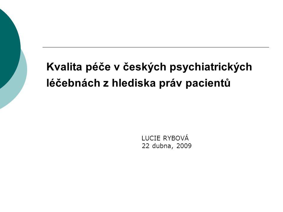 Kvalita péče v českých psychiatrických léčebnách z hlediska práv pacientů LUCIE RYBOVÁ 22 dubna, 2009