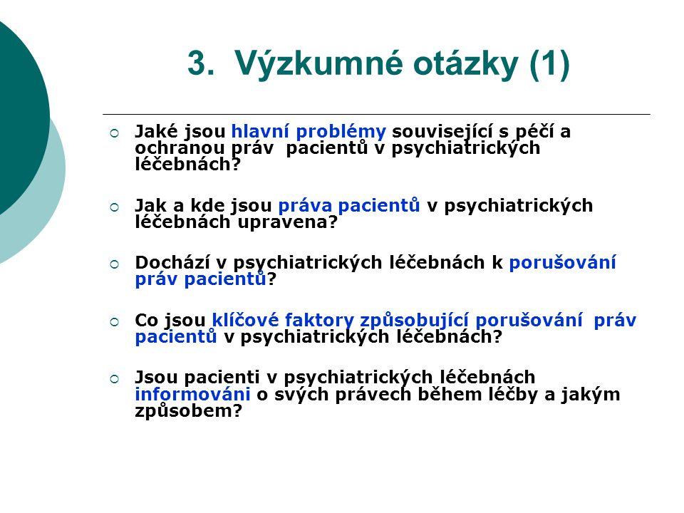 3. Výzkumné otázky (1)  Jaké jsou hlavní problémy související s péčí a ochranou práv pacientů v psychiatrických léčebnách?  Jak a kde jsou práva pac