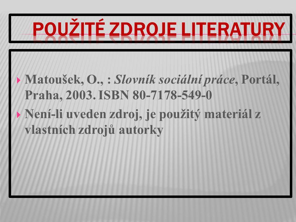  Matoušek, O., : Slovník sociální práce, Portál, Praha, 2003.
