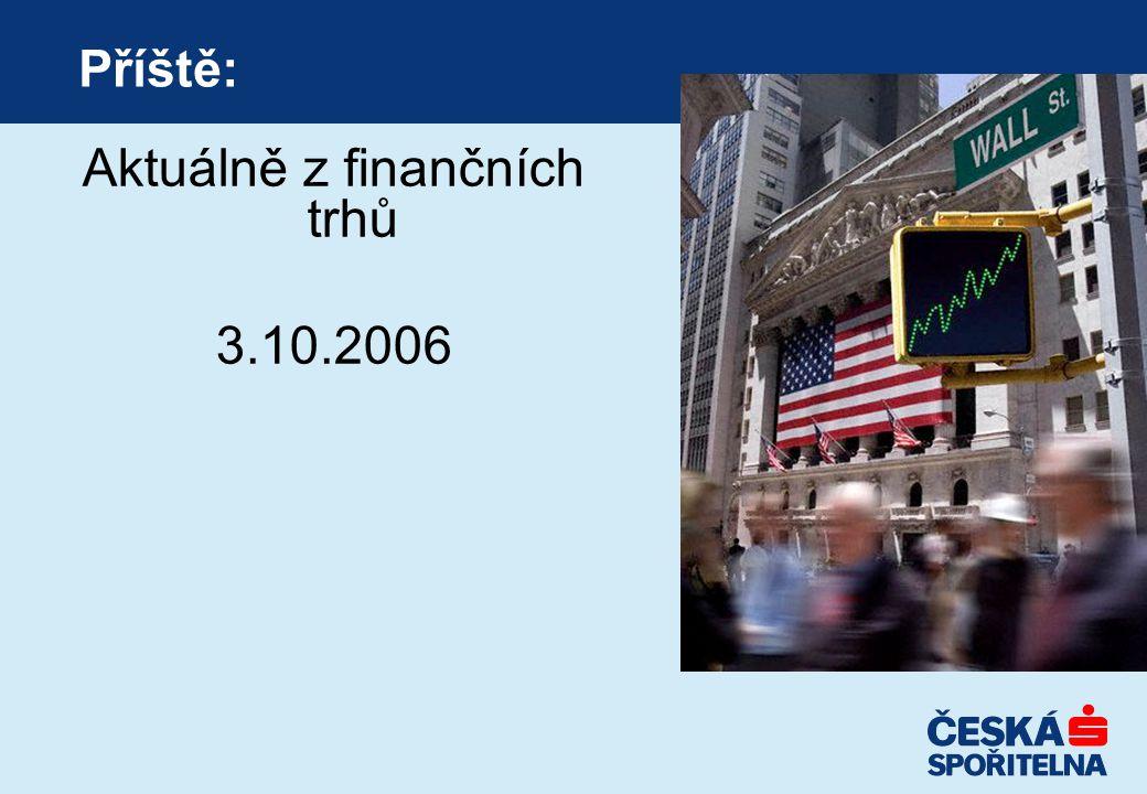 Příště: Aktuálně z finančních trhů 3.10.2006
