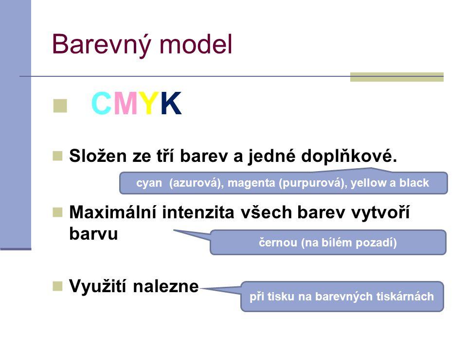 Barevný model CMYK Složen ze tří barev a jedné doplňkové. Maximální intenzita všech barev vytvoří barvu Využití nalezne cyan (azurová), magenta (purpu
