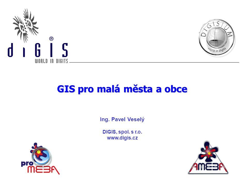GIS pro malá města a obce Ing. Pavel Veselý DIGIS, spol. s r.o. www.digis.cz