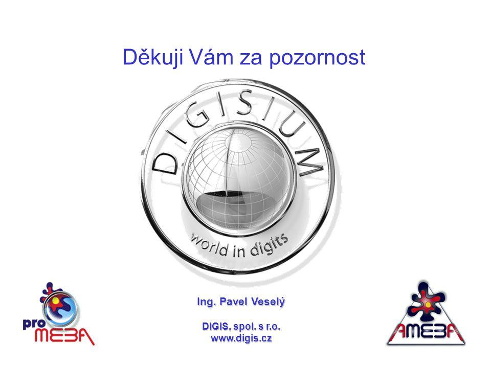 Ing. Pavel Veselý DIGIS, spol. s r.o. www.digis.cz Děkuji Vám za pozornost