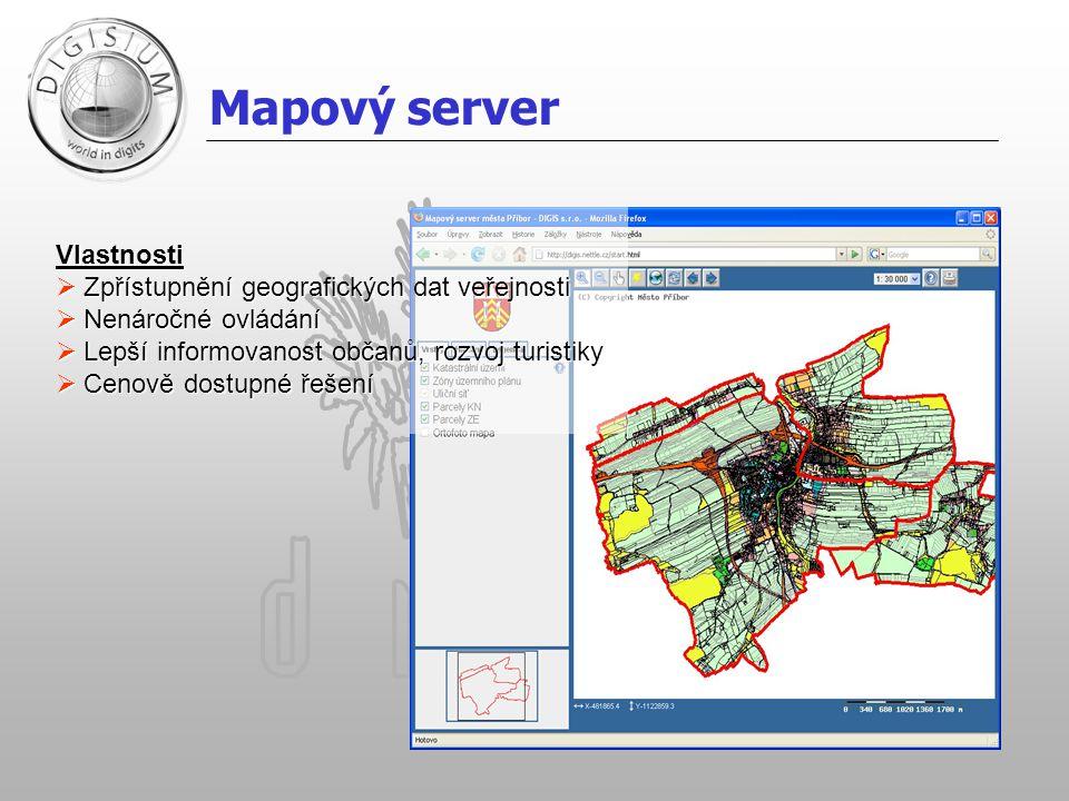 Mapový server Vlastnosti  Zpřístupnění geografických dat veřejnosti  Nenáročné ovládání  Lepší informovanost občanů, rozvoj turistiky  Cenově dost