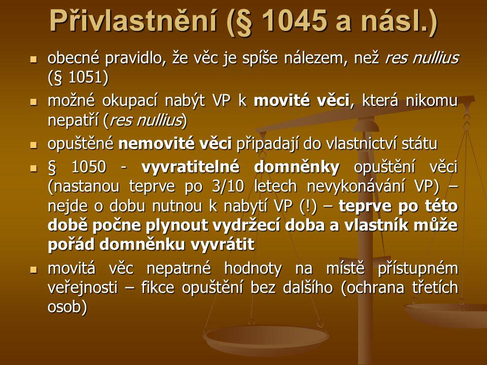 Přivlastnění (§ 1045 a násl.) obecné pravidlo, že věc je spíše nálezem, než res nullius (§ 1051) obecné pravidlo, že věc je spíše nálezem, než res nul