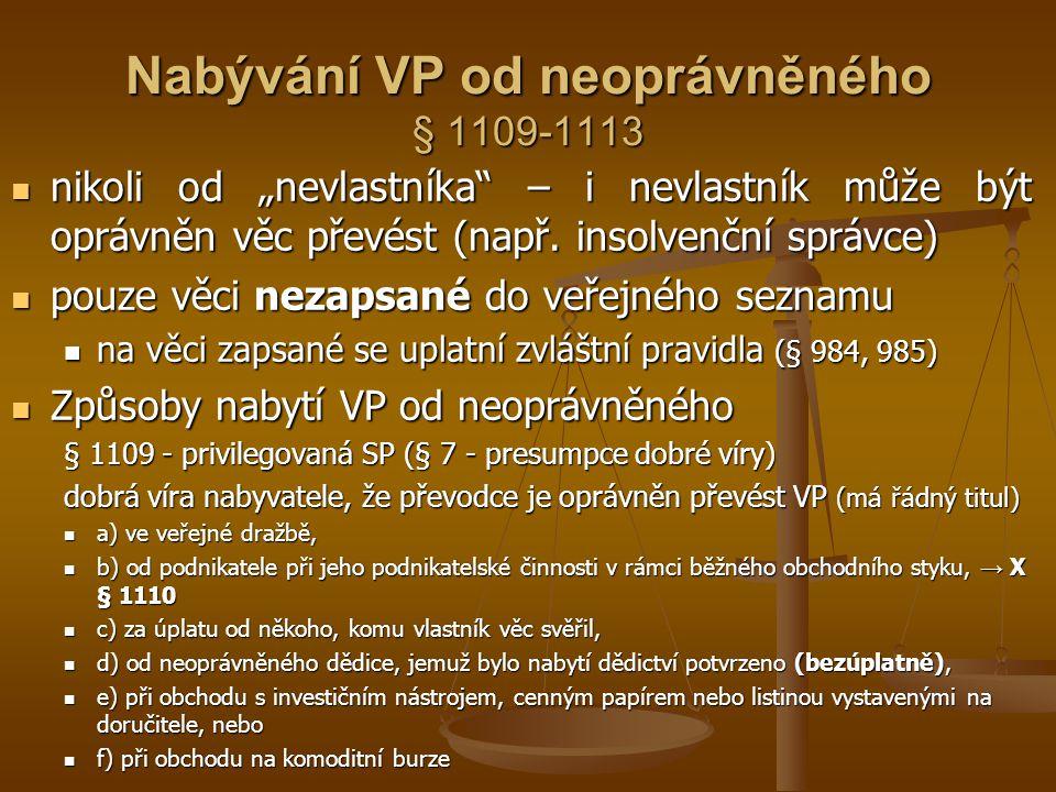 """Nabývání VP od neoprávněného § 1109-1113 nikoli od """"nevlastníka"""" – i nevlastník může být oprávněn věc převést (např. insolvenční správce) nikoli od """"n"""