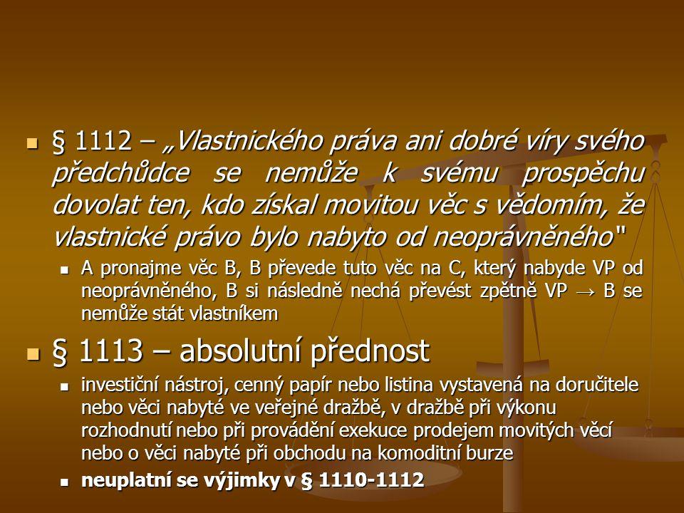 """§ 1112 – """"Vlastnického práva ani dobré víry svého předchůdce se nemůže k svému prospěchu dovolat ten, kdo získal movitou věc s vědomím, že vlastnické"""