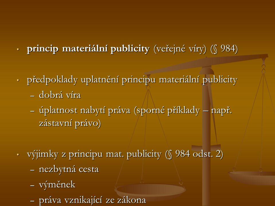 princip materiální publicity (veřejné víry) (§ 984) princip materiální publicity (veřejné víry) (§ 984) předpoklady uplatnění principu materiální publ