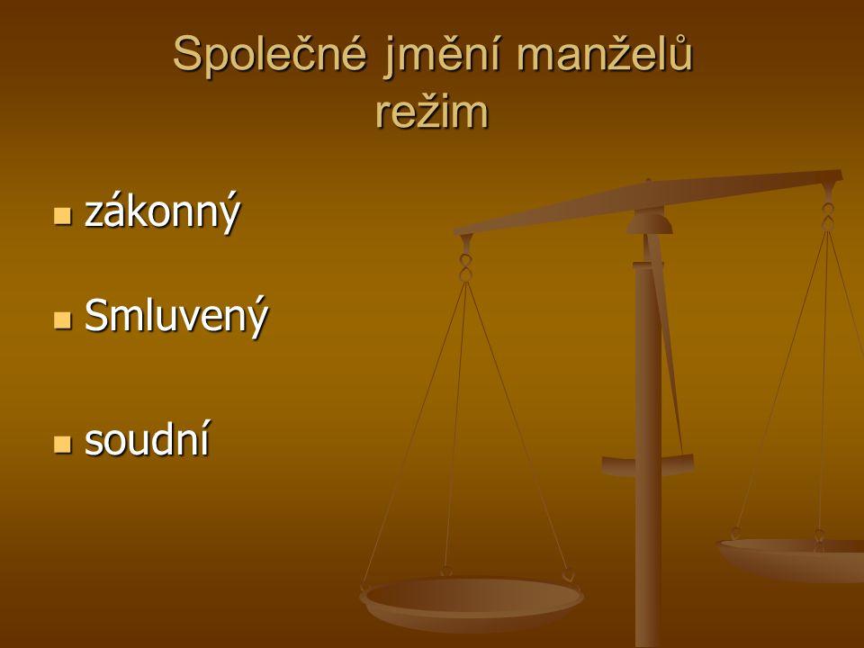 Společné jmění manželů režim zákonný zákonný Smluvený Smluvený soudní soudní