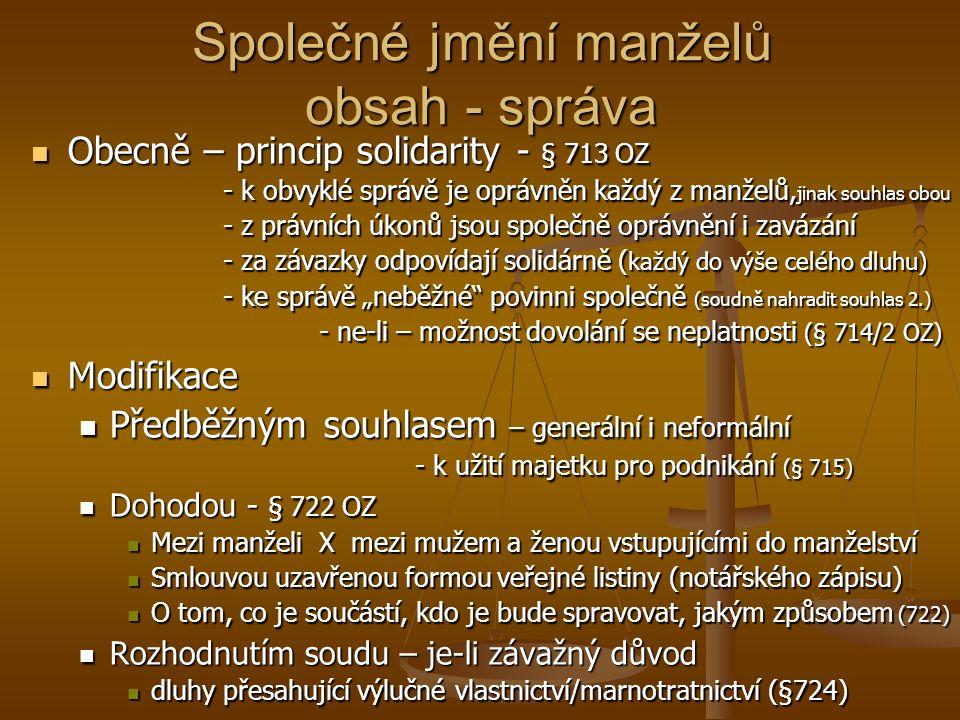 Společné jmění manželů obsah - správa Obecně – princip solidarity - § 713 OZ Obecně – princip solidarity - § 713 OZ - k obvyklé správě je oprávněn kaž