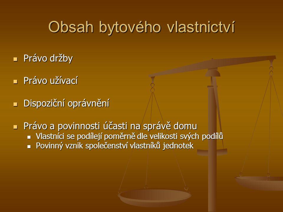 Obsah bytového vlastnictví Právo držby Právo držby Právo užívací Právo užívací Dispoziční oprávnění Dispoziční oprávnění Právo a povinnosti účasti na
