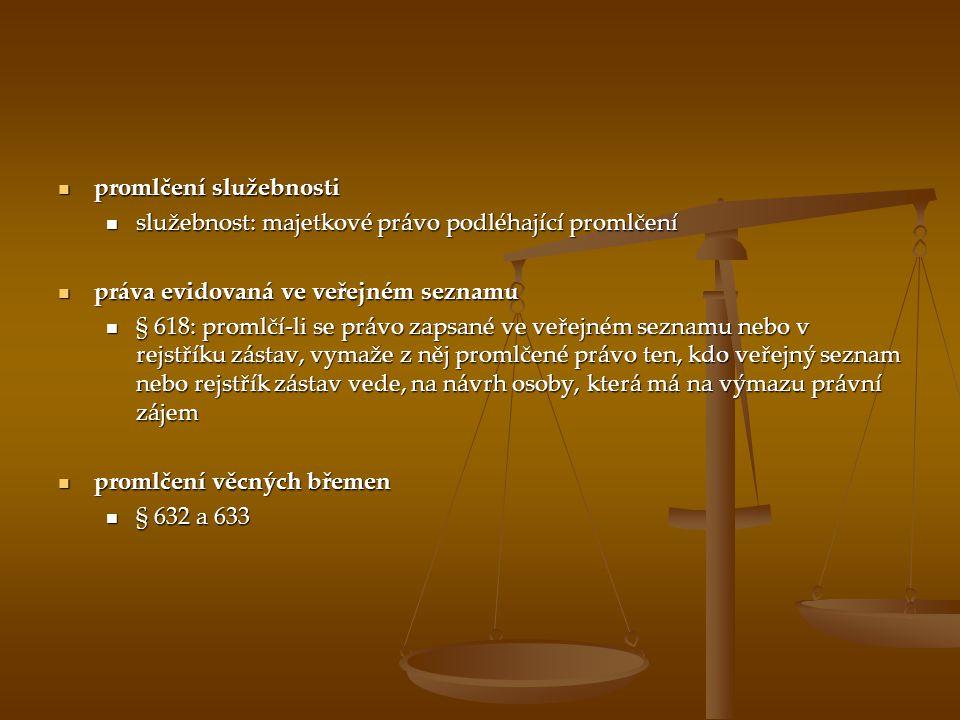 promlčení služebnosti promlčení služebnosti služebnost: majetkové právo podléhající promlčení služebnost: majetkové právo podléhající promlčení práva