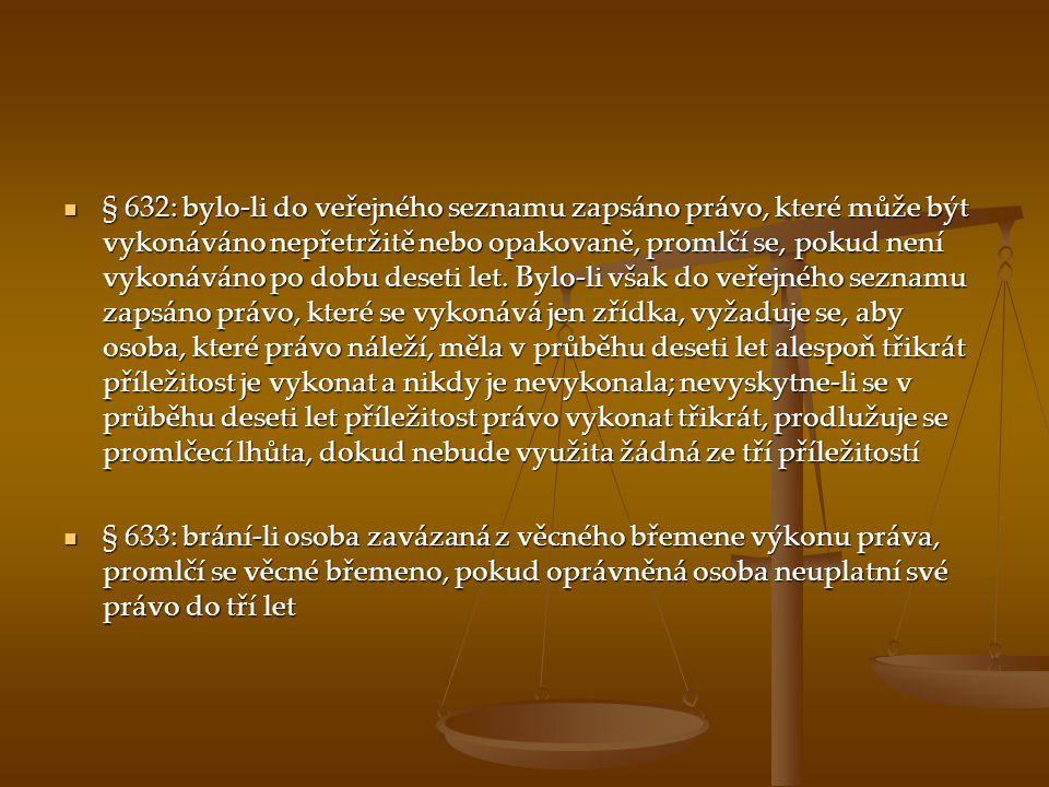 § 632: bylo-li do veřejného seznamu zapsáno právo, které může být vykonáváno nepřetržitě nebo opakovaně, promlčí se, pokud není vykonáváno po dobu des